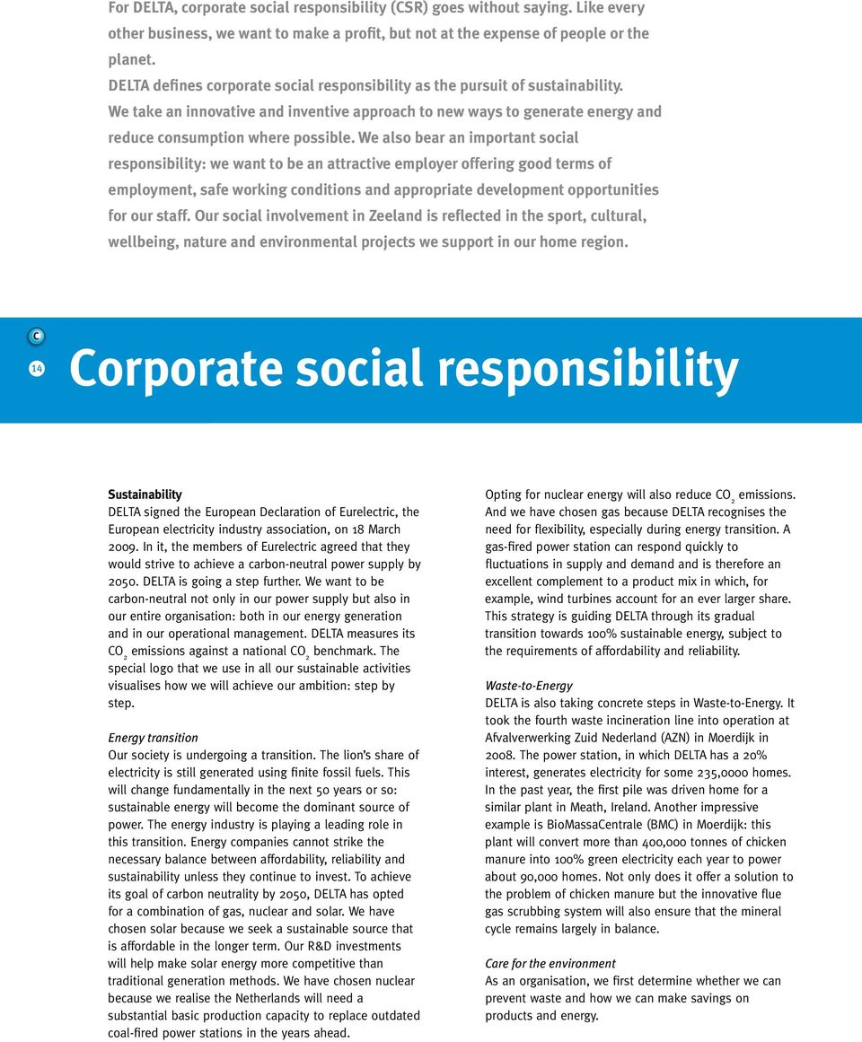We also bear an important social responsibility: we want to be an attractive employer offering good terms of employment, safe working conditions and appropriate development opportunities for our