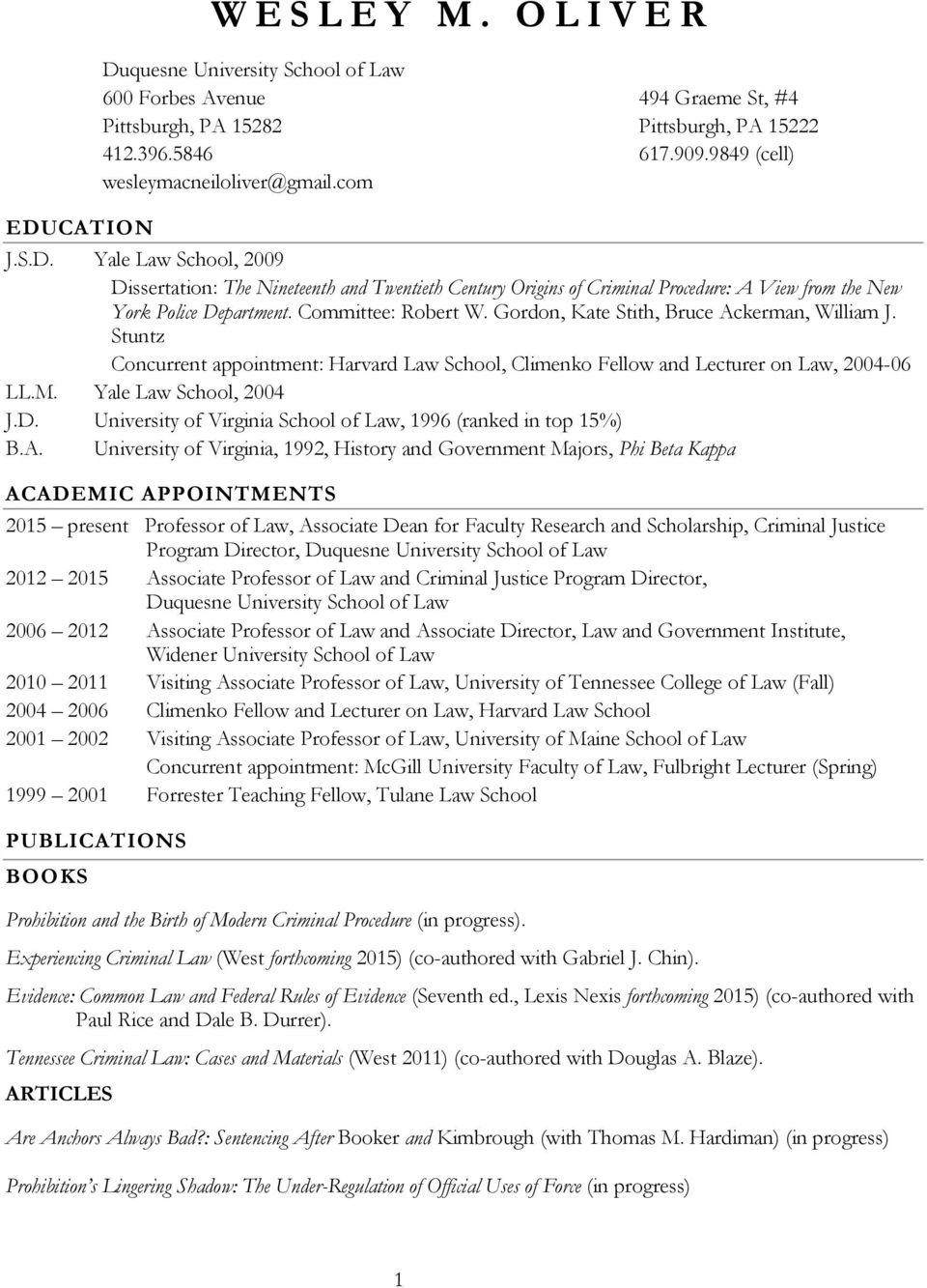 Committee: Robert W. Gordon, Kate Stith, Bruce Ackerman, William J. Stuntz Concurrent appointment: Harvard Law School, Climenko Fellow and Lecturer on Law, 2004-06 LL.M. Yale Law School, 2004 J.D.