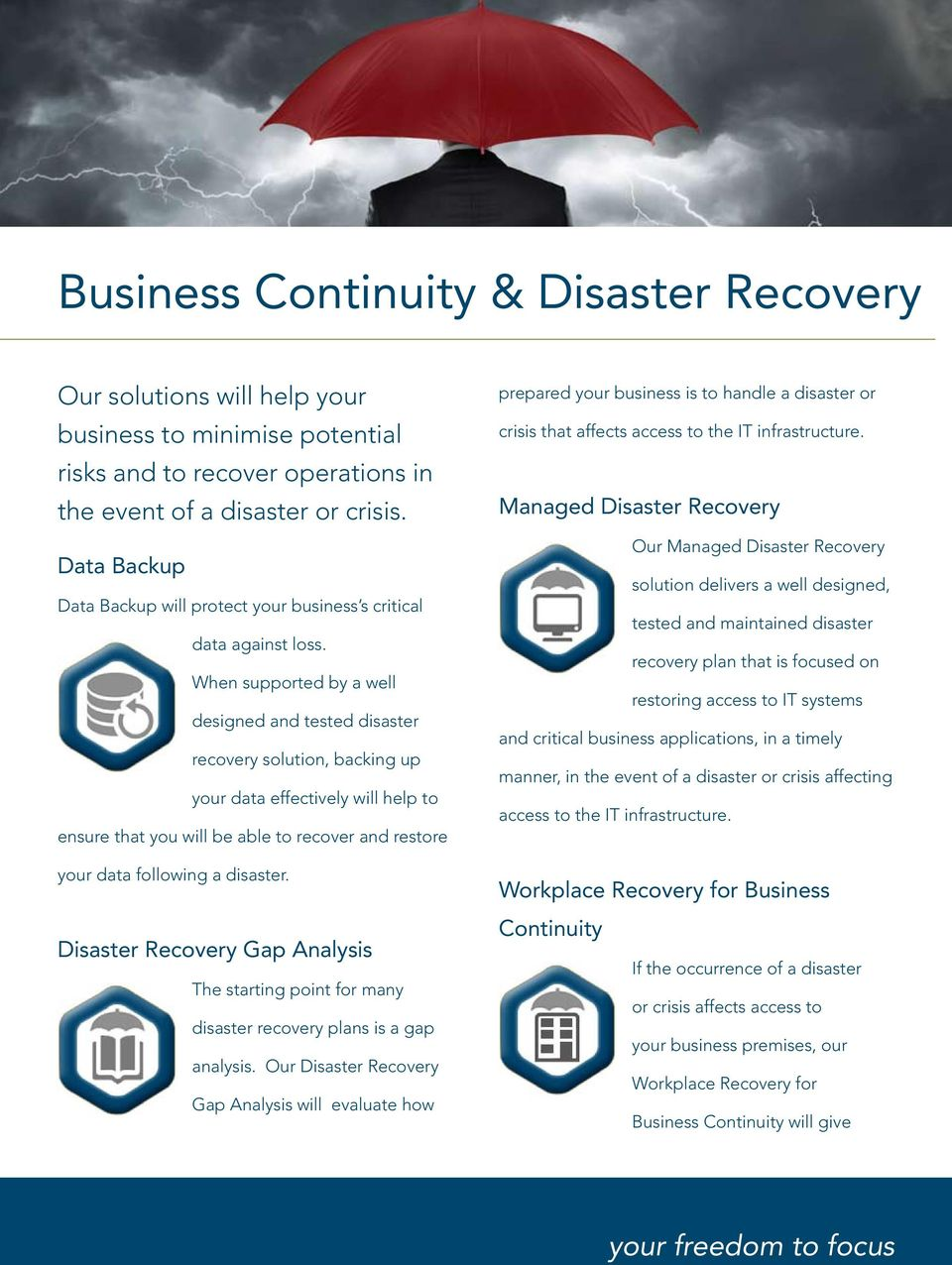 When supported by a well designed and tested disaster recovery solution, backing up your data effectively will help to ensure that you will be able to recover and restore your data following a