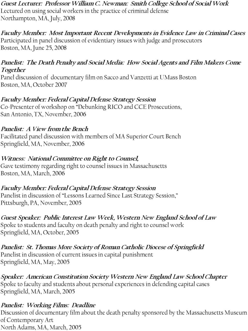 Evidence Law in Criminal Cases Participated in panel discussion of evidentiary issues with judge and prosecutors Boston, MA, June 25, 2008 Panelist: The Death Penalty and Social Media: How Social