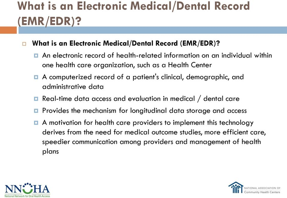 patient's clinical, demographic, and administrative data Real-time data access and evaluation in medical / dental care Provides the mechanism for longitudinal data