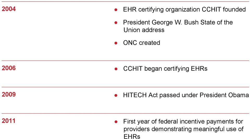 EHRs 2009 HITECH Act passed under President Obama 2011 First year of
