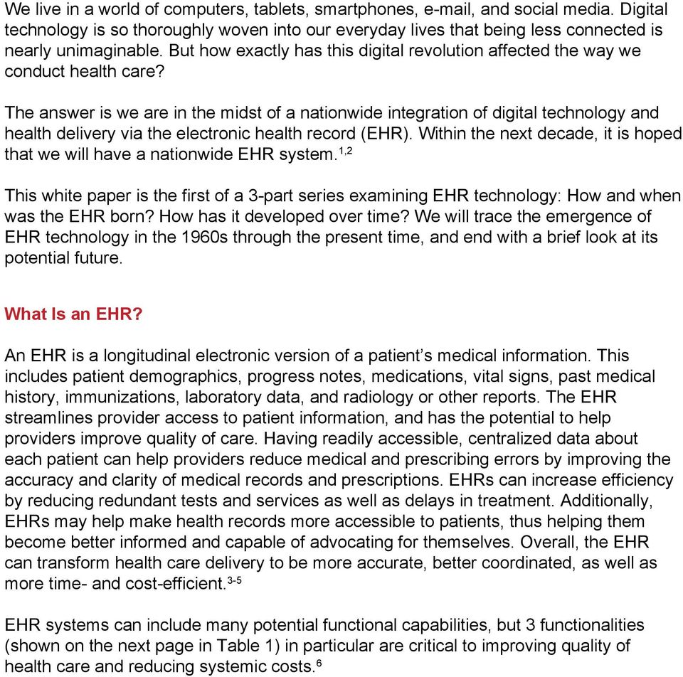 The answer is we are in the midst of a nationwide integration of digital technology and health delivery via the electronic health record (EHR).
