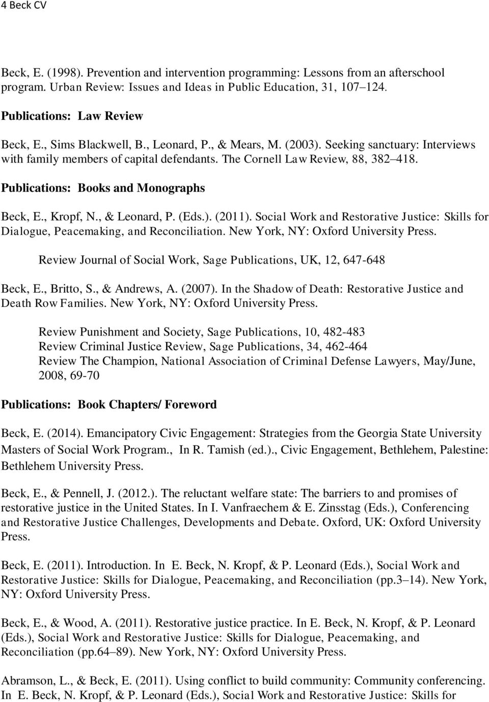Publications: Books and Monographs Beck, E., Kropf, N., & Leonard, P. (Eds.). (2011). Social Work and Restorative Justice: Skills for Dialogue, Peacemaking, and Reconciliation.