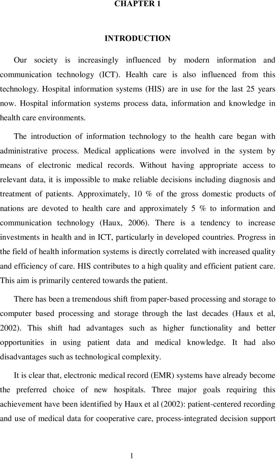 The introduction of information technology to the health care began with administrative process. Medical applications were involved in the system by means of electronic medical records.
