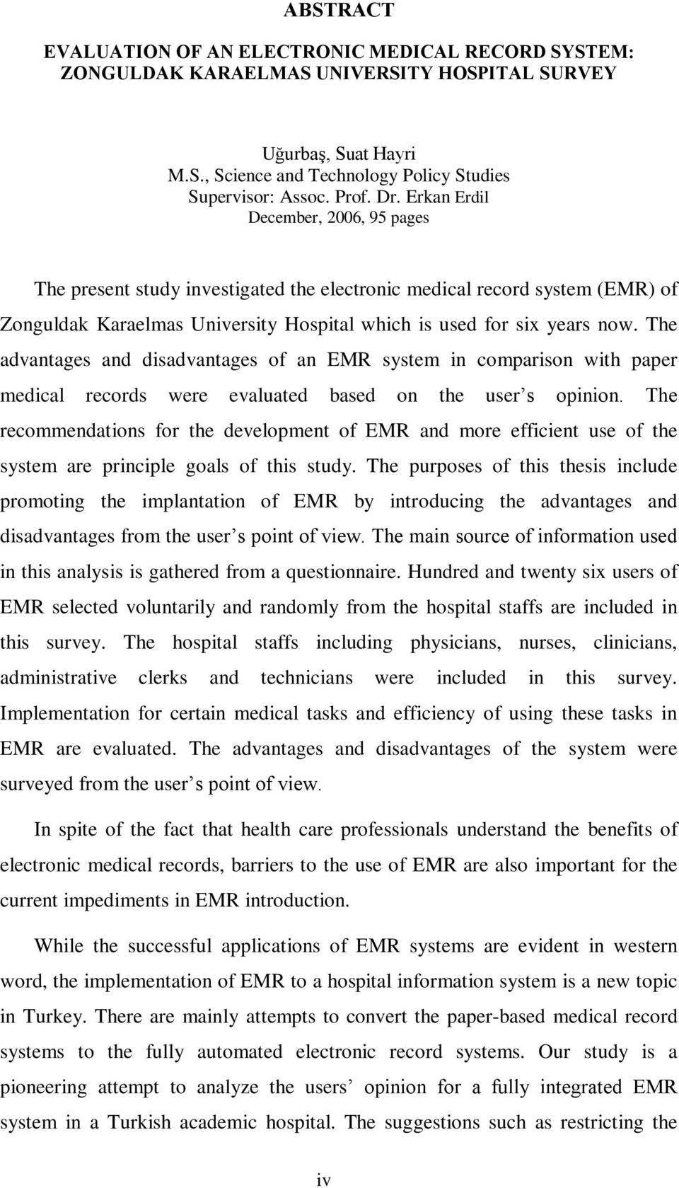 The advantages and disadvantages of an EMR system in comparison with paper medical records were evaluated based on the user s opinion.