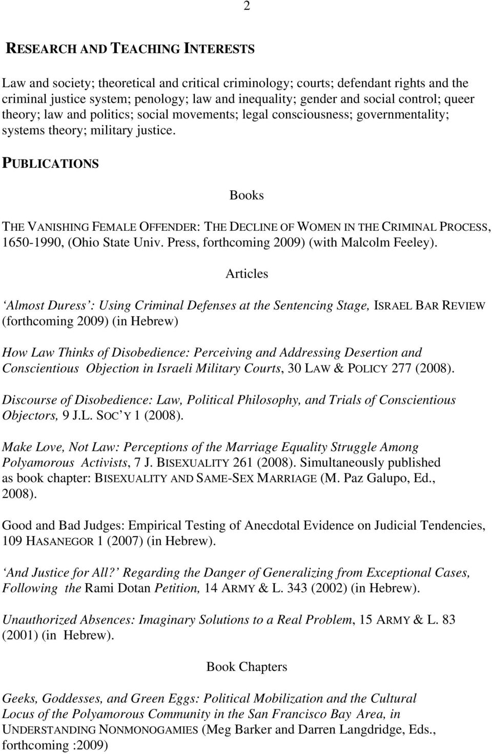 PUBLICATIONS Books THE VANISHING FEMALE OFFENDER: THE DECLINE OF WOMEN IN THE CRIMINAL PROCESS, 1650-1990, (Ohio State Univ. Press, forthcoming 2009) (with Malcolm Feeley).