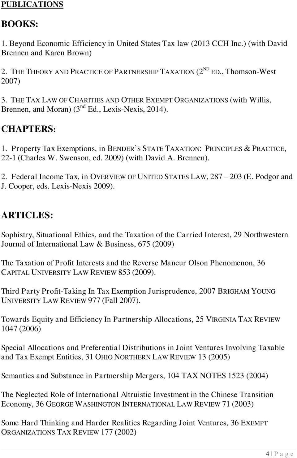 Property Tax Exemptions, in BENDER S STATE TAXATION: PRINCIPLES & PRACTICE, 22-1 (Charles W. Swenson, ed. 2009) (with David A. Brennen). 2. Federal Income Tax, in OVERVIEW OF UNITED STATES LAW, 287 203 (E.