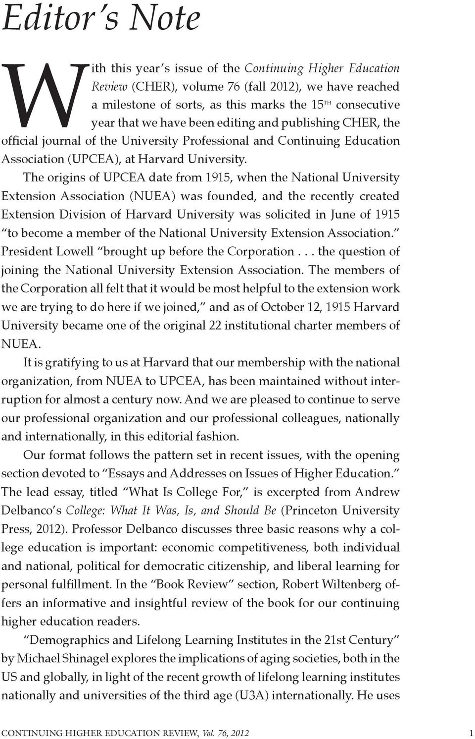 The origins of UPCEA date from 1915, when the National University Extension Association (NUEA) was founded, and the recently created Extension Division of Harvard University was solicited in June of
