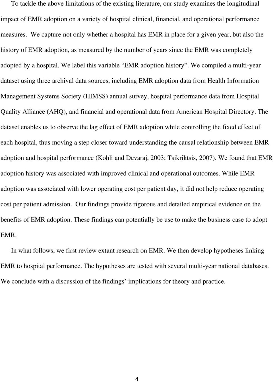 We capture not only whether a hospital has EMR in place for a given year, but also the history of EMR adoption, as measured by the number of years since the EMR was completely adopted by a hospital.