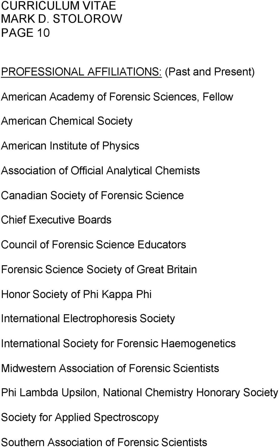 Society of Great Britain Honor Society of Phi Kappa Phi International Electrophoresis Society International Society for Forensic Haemogenetics Midwestern