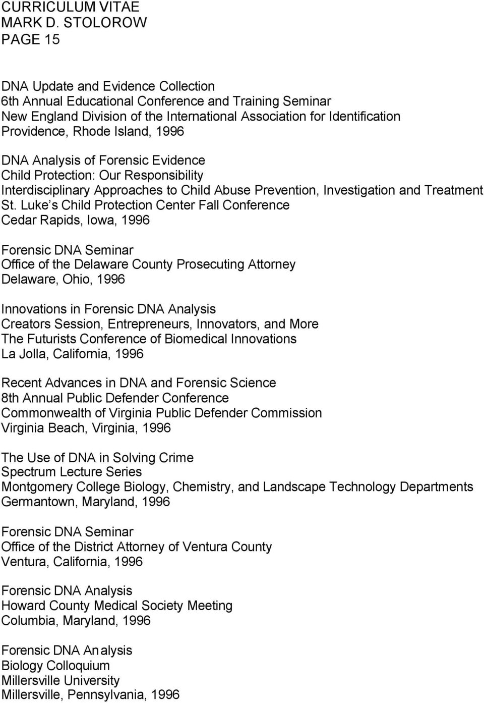Luke s Child Protection Center Fall Conference Cedar Rapids, Iowa, 1996 Forensic DNA Seminar Office of the Delaware County Prosecuting Attorney Delaware, Ohio, 1996 Innovations in Creators Session,