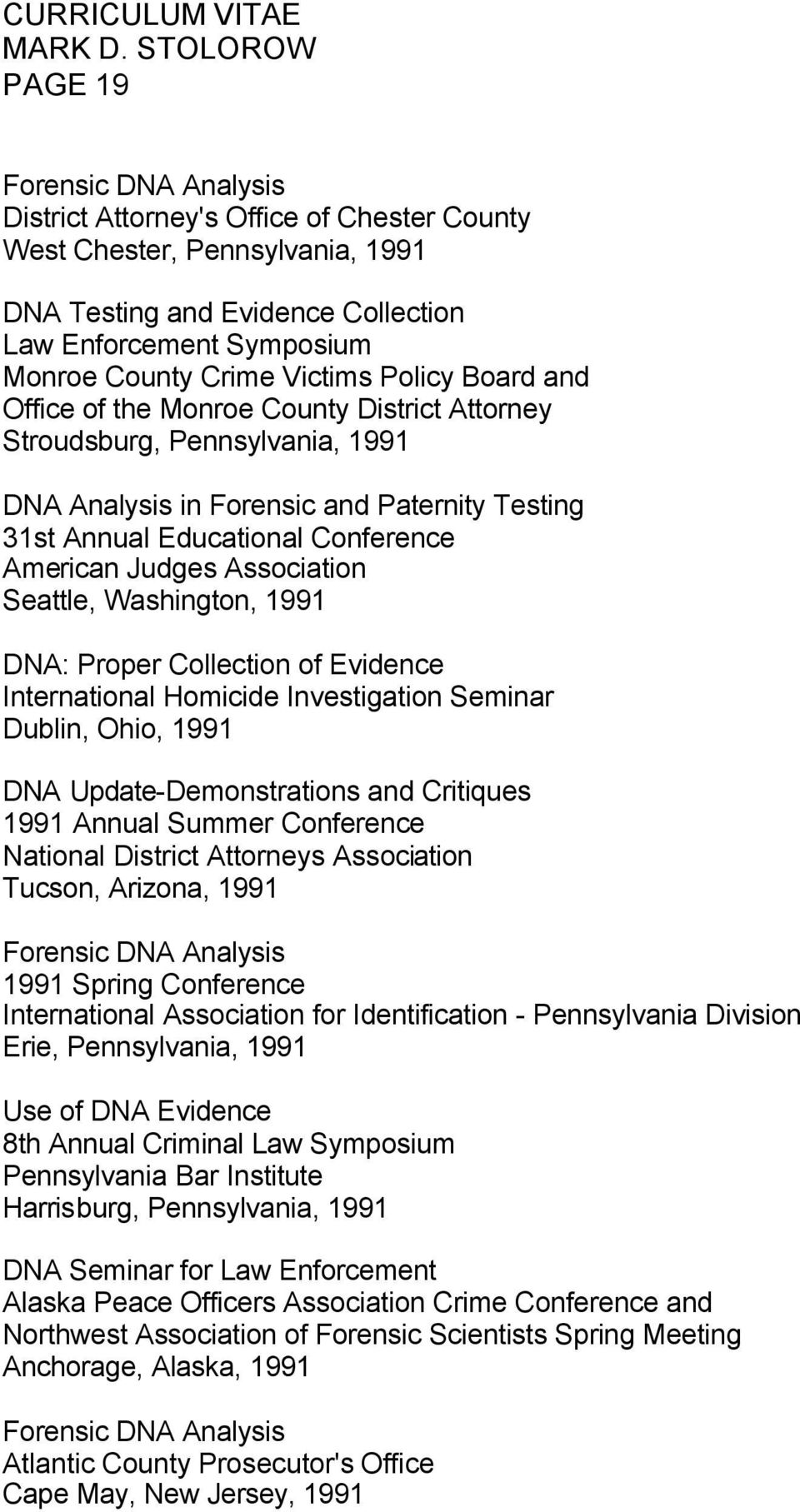Washington, 1991 DNA: Proper Collection of Evidence International Homicide Investigation Seminar Dublin, Ohio, 1991 DNA Update-Demonstrations and Critiques 1991 Annual Summer Conference National