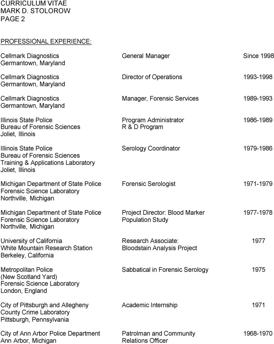 Serology Coordinator 1979-1986 Bureau of Forensic Sciences Training & Applications Laboratory Joliet, Illinois Michigan Department of State Police Forensic Serologist 1971-1979 Forensic Science