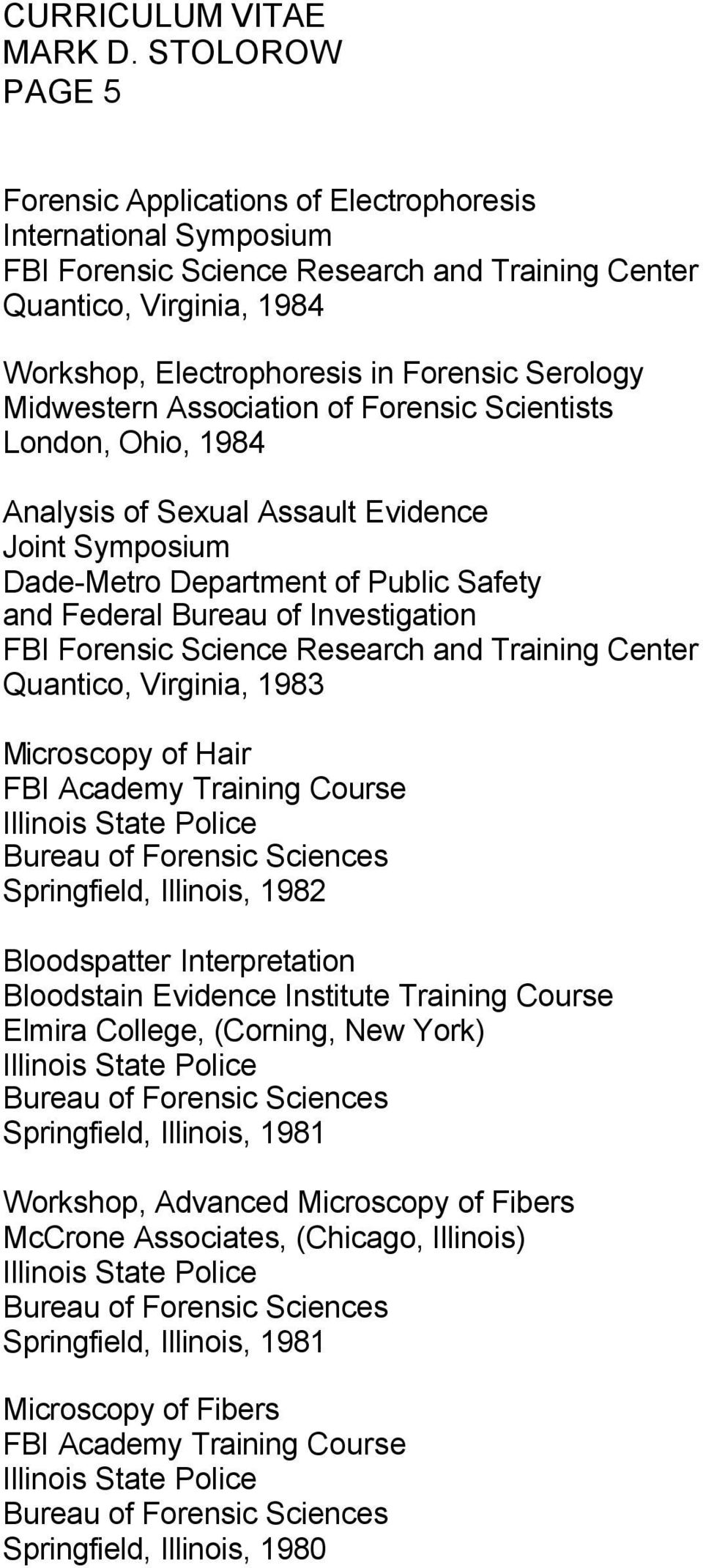 Forensic Science Research and Training Center Quantico, Virginia, 1983 Microscopy of Hair FBI Academy Training Course Illinois State Police Bureau of Forensic Sciences Springfield, Illinois, 1982