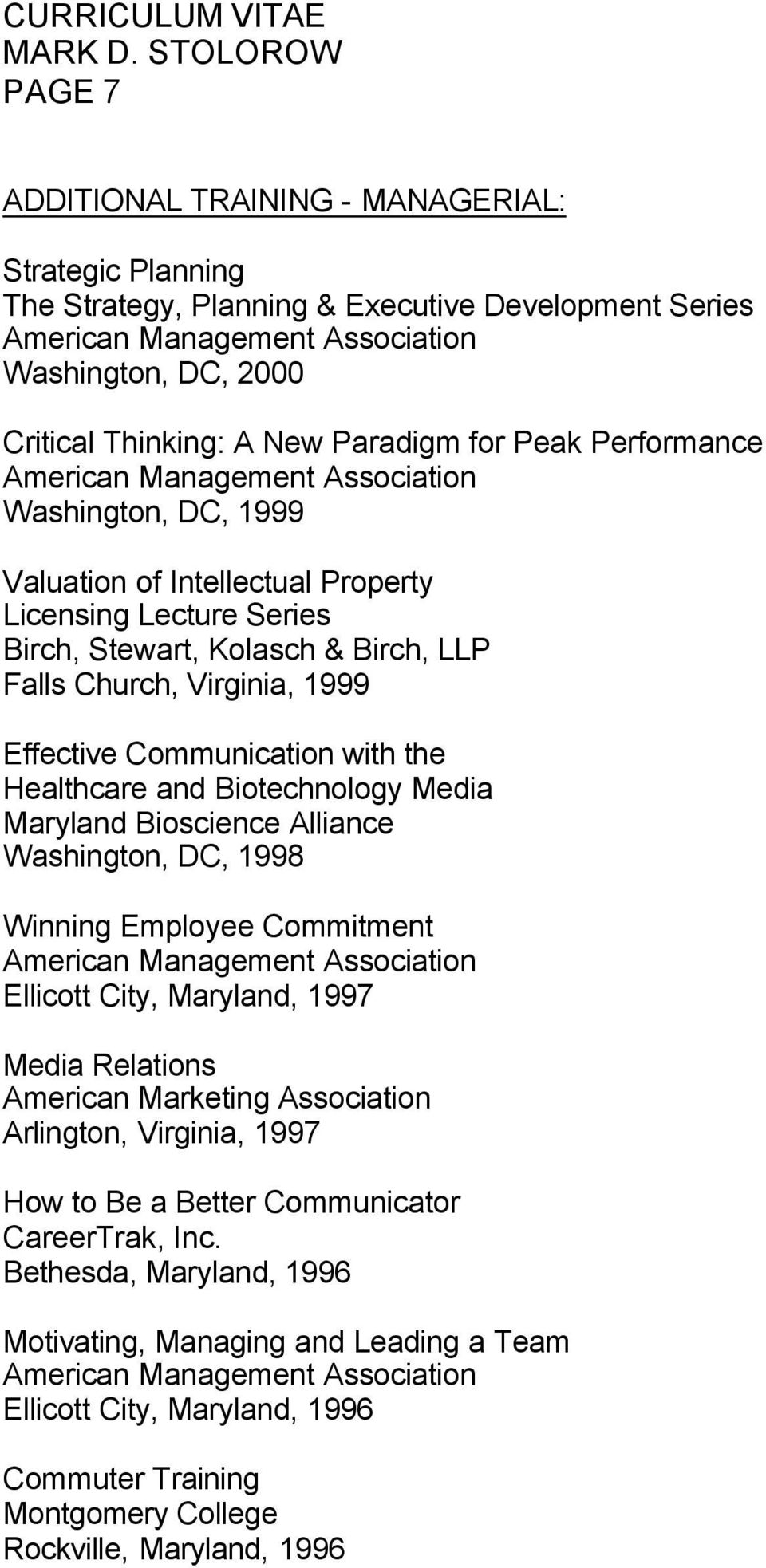 Virginia, 1999 Effective Communication with the Healthcare and Biotechnology Media Maryland Bioscience Alliance Washington, DC, 1998 Winning Employee Commitment American Management Association