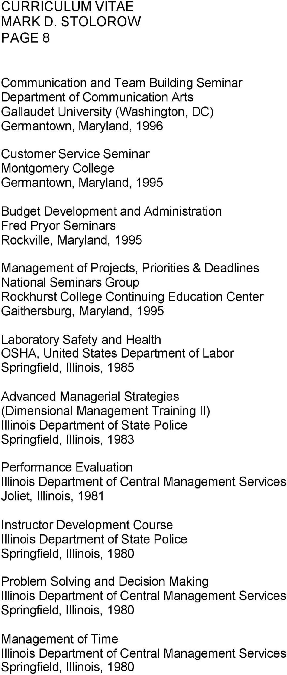 Continuing Education Center Gaithersburg, Maryland, 1995 Laboratory Safety and Health OSHA, United States Department of Labor Springfield, Illinois, 1985 Advanced Managerial Strategies (Dimensional