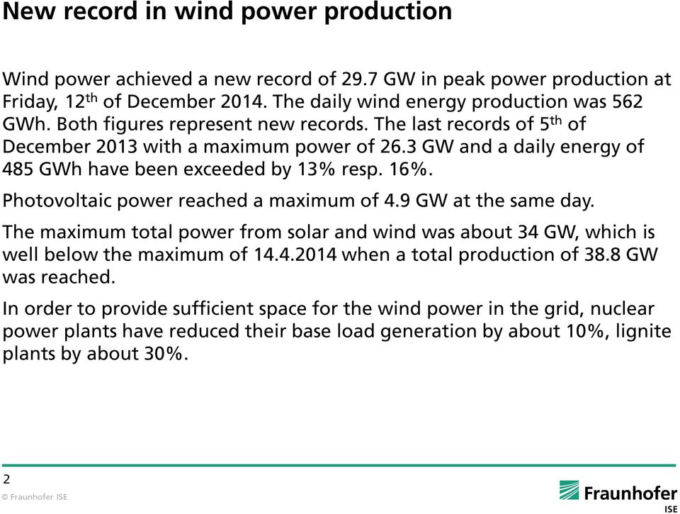 Photovoltaic power reached a maximum of 4.9 GW at the same day. e maximum total power from solar and wind was about 34 GW, which is well below the maximum of 14.4.2014 when a total production of 38.