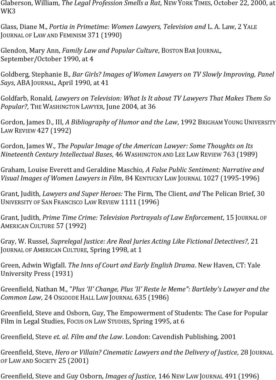Images of Women Lawyers on TV Slowly Improving, Panel Says, ABA JOURNAL, April 1990, at 41 Goldfarb, Ronald, Lawyers on Television: What Is It about TV Lawyers That Makes Them So Popular?