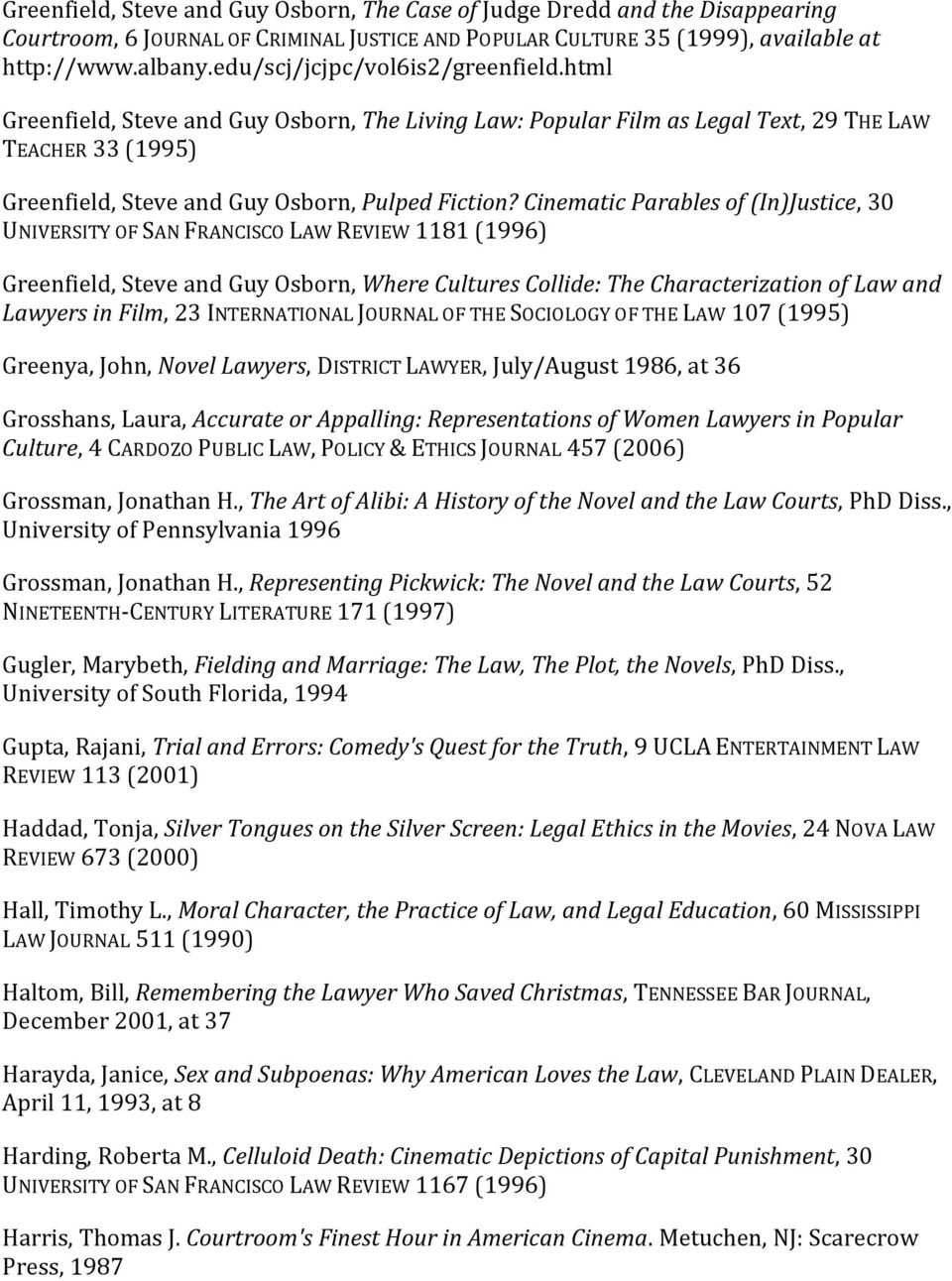Cinematic Parables of (In)Justice, 30 UNIVERSITY OF SAN FRANCISCO LAW REVIEW 1181 (1996) Greenfield, Steve and Guy Osborn, Where Cultures Collide: The Characterization of Law and Lawyers in Film, 23