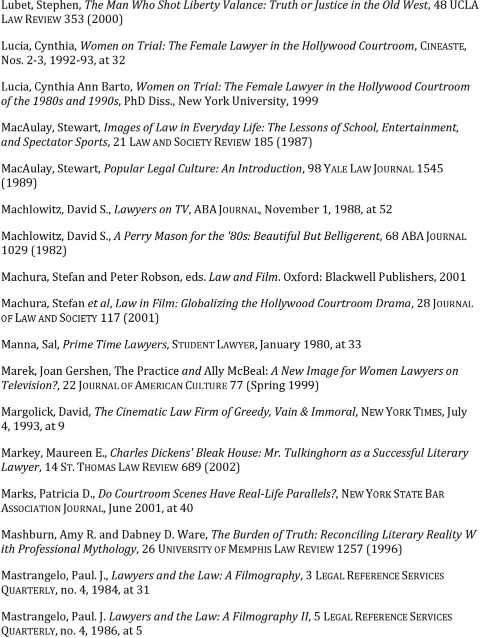 , New York University, 1999 MacAulay, Stewart, Images of Law in Everyday Life: The Lessons of School, Entertainment, and Spectator Sports, 21 LAW AND SOCIETY REVIEW 185 (1987) MacAulay, Stewart,