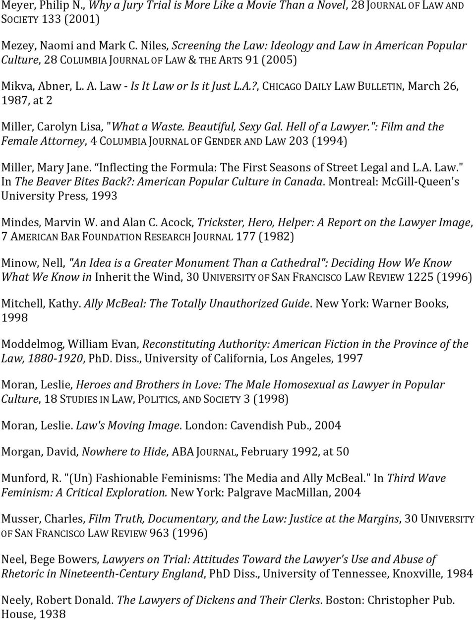 "Beautiful, Sexy Gal. Hell of a Lawyer."": Film and the Female Attorney, 4 COLUMBIA JOURNAL OF GENDER AND LAW 203 (1994) Miller, Mary Jane."