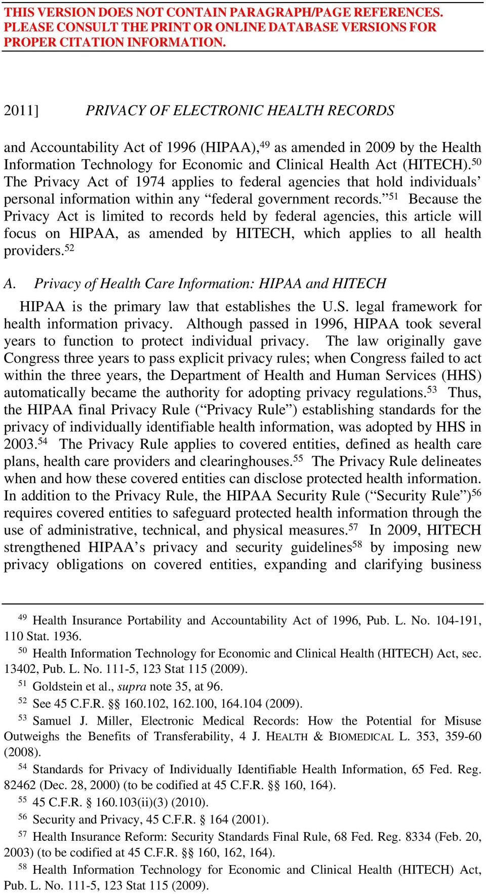 51 Because the Privacy Act is limited to records held by federal agencies, this article will focus on HIPAA, as amended by HITECH, which applies to all health providers. 52 A.