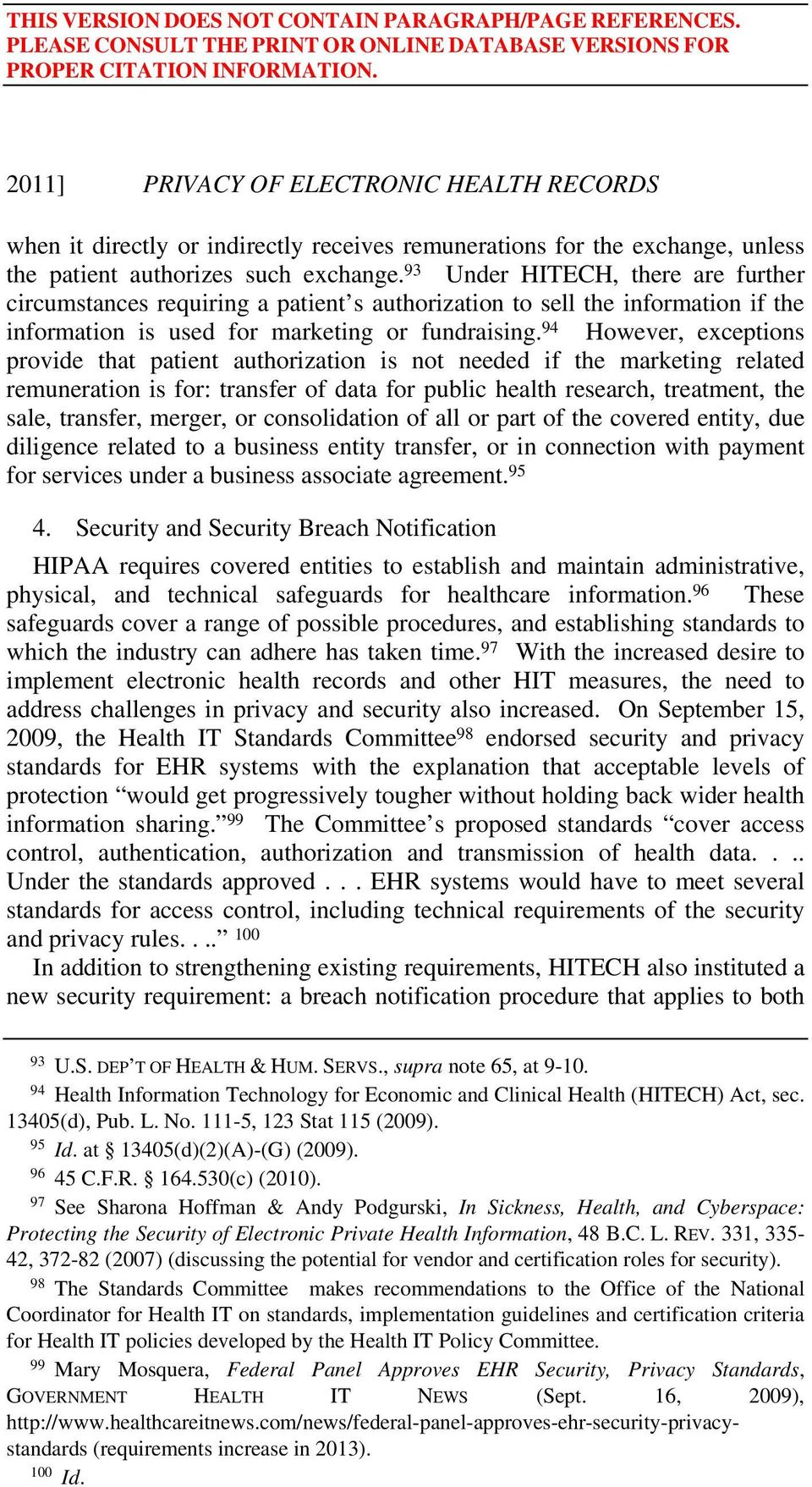 94 However, exceptions provide that patient authorization is not needed if the marketing related remuneration is for: transfer of data for public health research, treatment, the sale, transfer,