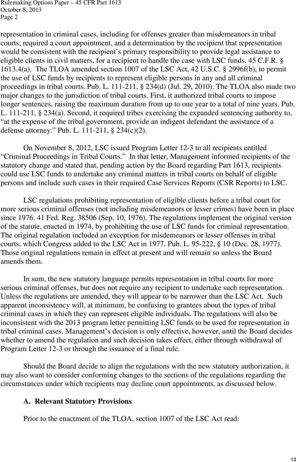 to handle the case with LSC funds. 45 C.F.R. 1613.4(a). The TLOA amended section 1007 of the LSC Act, 42 U.S.C. 2996f(b), to permit the use of LSC funds by recipients to represent eligible persons in any and all criminal proceedings in tribal courts.