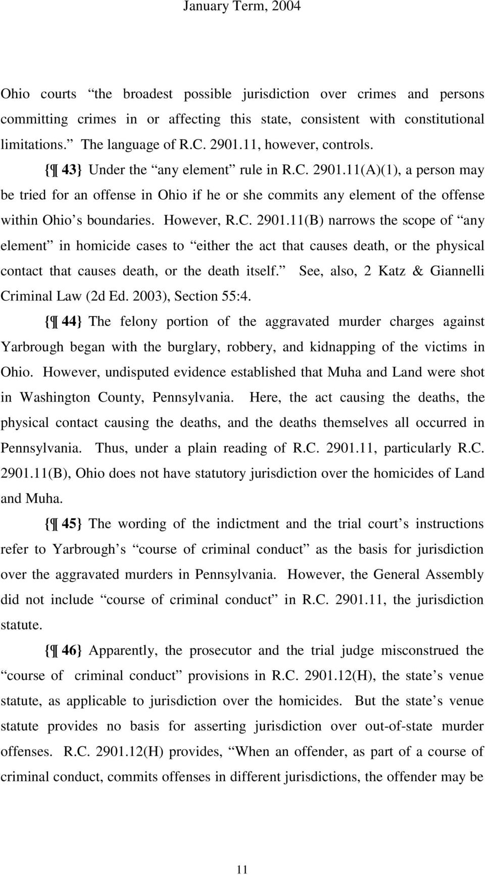 11(A)(1), a person may be tried for an offense in Ohio if he or she commits any element of the offense within Ohio s boundaries. However, R.C. 2901.