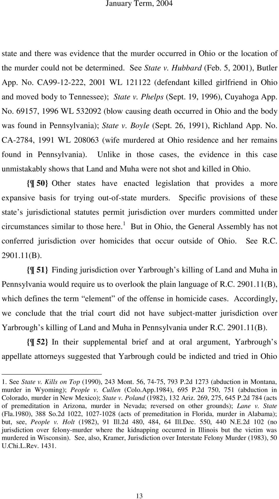 69157, 1996 WL 532092 (blow causing death occurred in Ohio and the body was found in Pennsylvania); State v. Boyle (Sept. 26, 1991), Richland App. No.