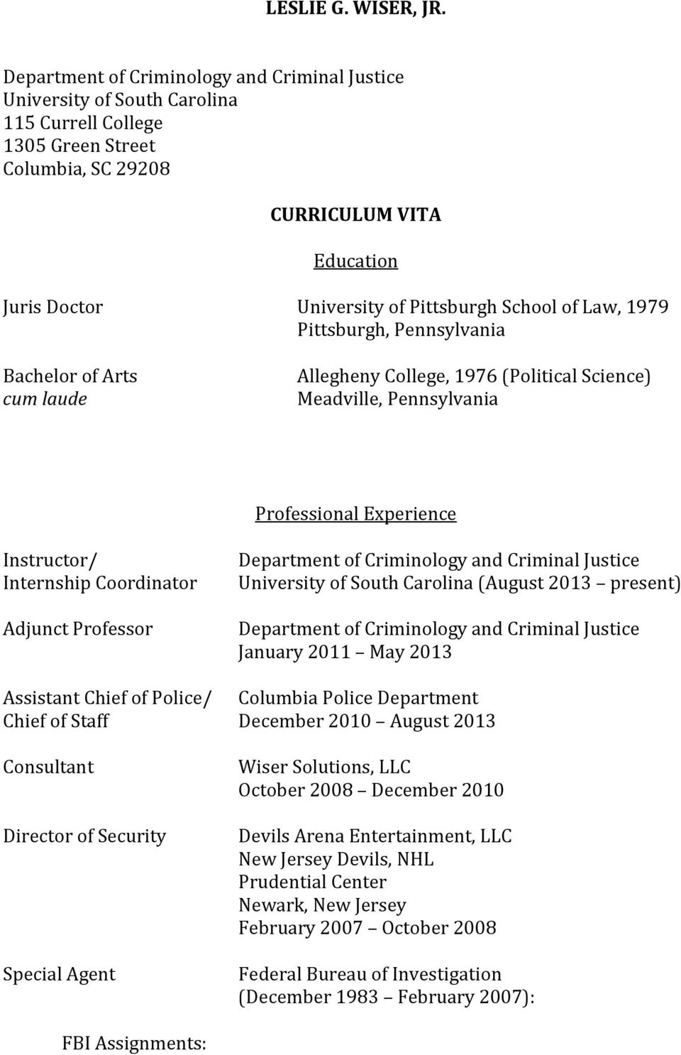 Bachelor of Arts cum laude Allegheny College, 1976 (Political Science) Meadville, Pennsylvania Professional Experience Instructor/ Internship Coordinator Adjunct Professor University of South