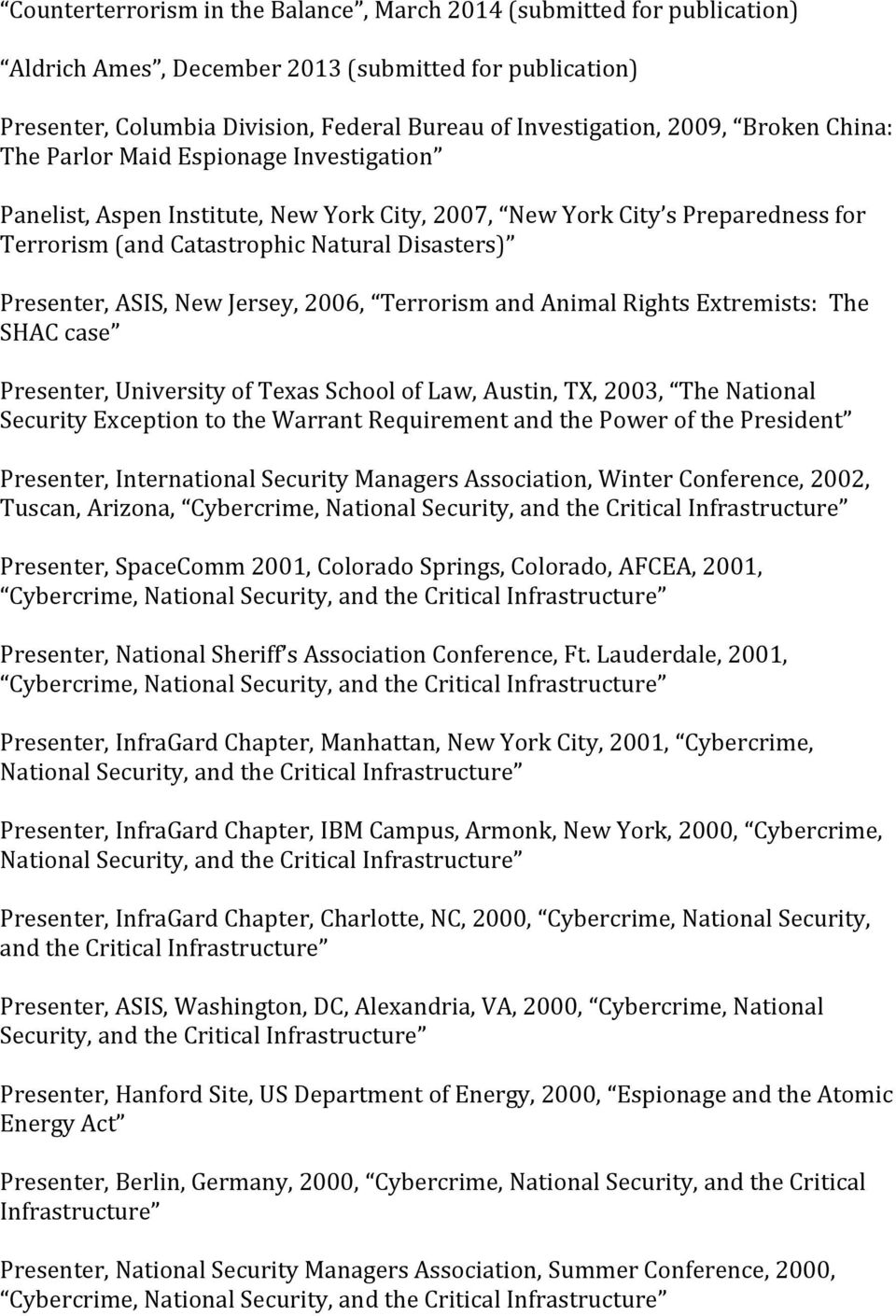 Terrorism and Animal Rights Extremists: The SHAC case Presenter, University of Texas School of Law, Austin, TX, 2003, The National Security Exception to the Warrant Requirement and the Power of the