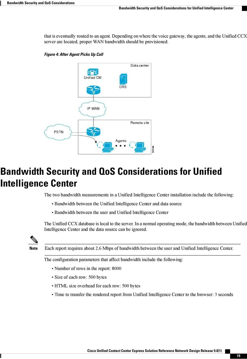 Figure 4: After Agent Picks Up Call for Unified Intelligence Center The two bandwidth measurements in a Unified Intelligence Center installation include the following: Bandwidth between the Unified