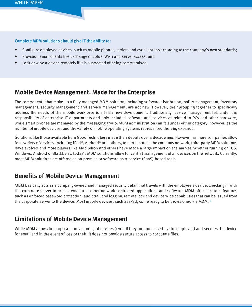 Mobile Device Management: Made for the Enterprise The components that make up a fully-managed MDM solution, including software distribution, policy management, inventory management, security