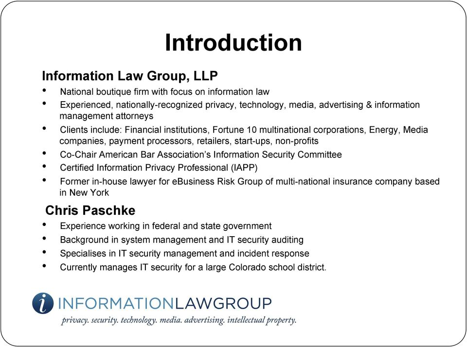 Association s Information Security Committee Certified Information Privacy Professional (IAPP) Former in-house lawyer for ebusiness Risk Group of multi-national insurance company based in New York