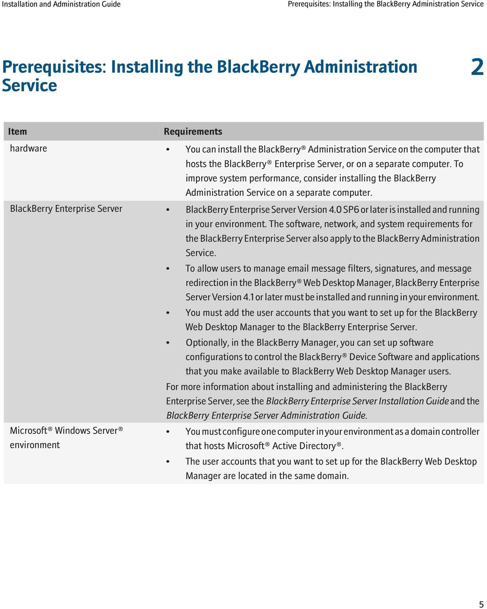 To improve system performance, consider installing the BlackBerry Administration Service on a separate computer. BlackBerry Enterprise Server BlackBerry Enterprise Server Version 4.