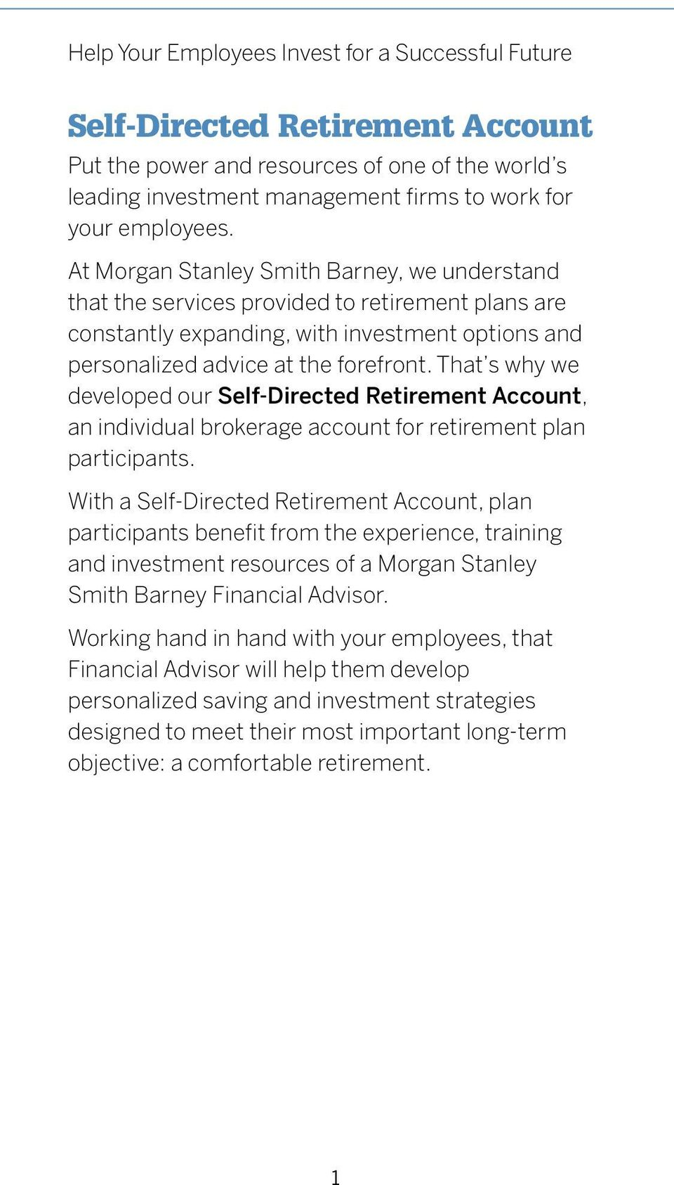 That s why we developed our Self-Directed Retirement Account, an individual brokerage account for retirement plan participants.