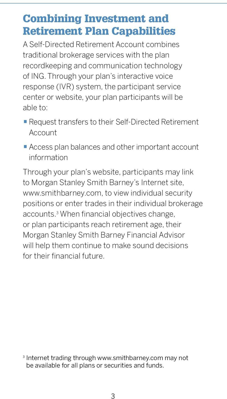 Account Access plan balances and other important account information Through your plan s website, participants may link to Morgan Stanley Smith Barney s Internet site, www.smithbarney.
