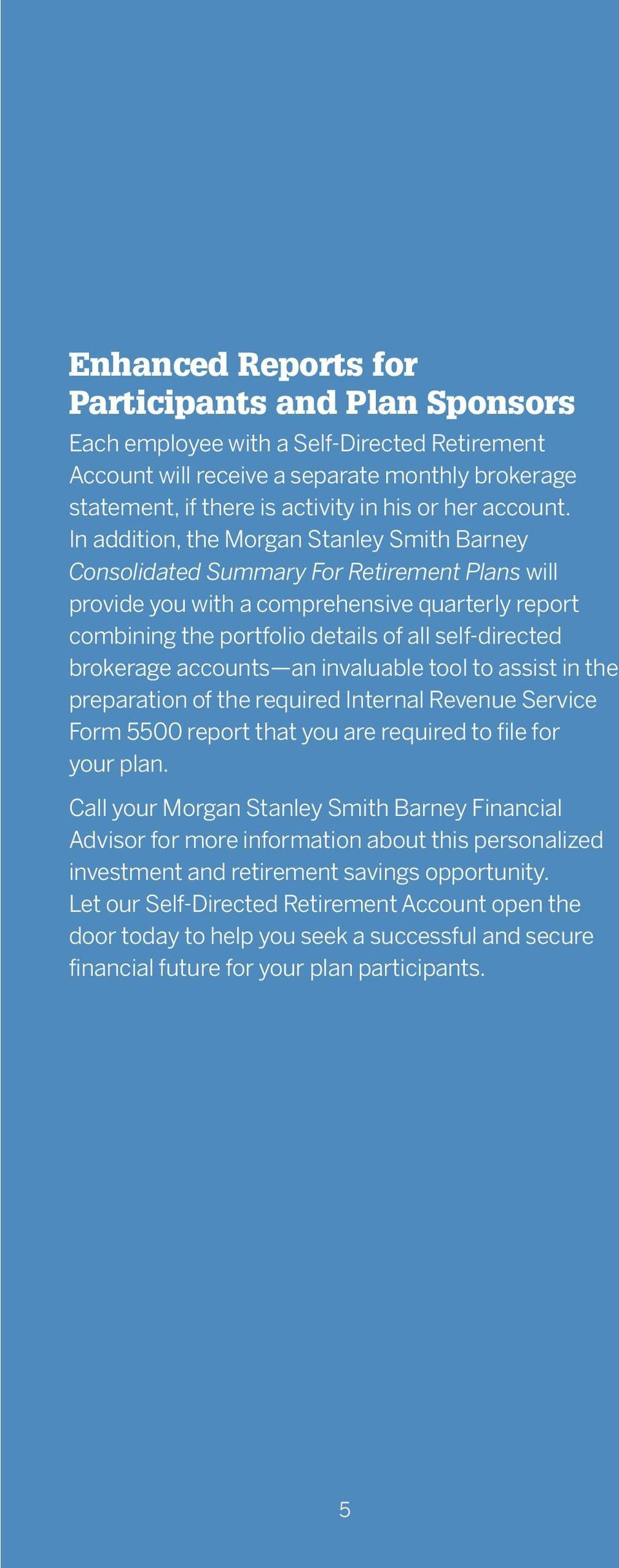 In addition, the Morgan Stanley Smith Barney Consolidated Summary For Retirement Plans will provide you with a comprehensive quarterly report combining the portfolio details of all self-directed