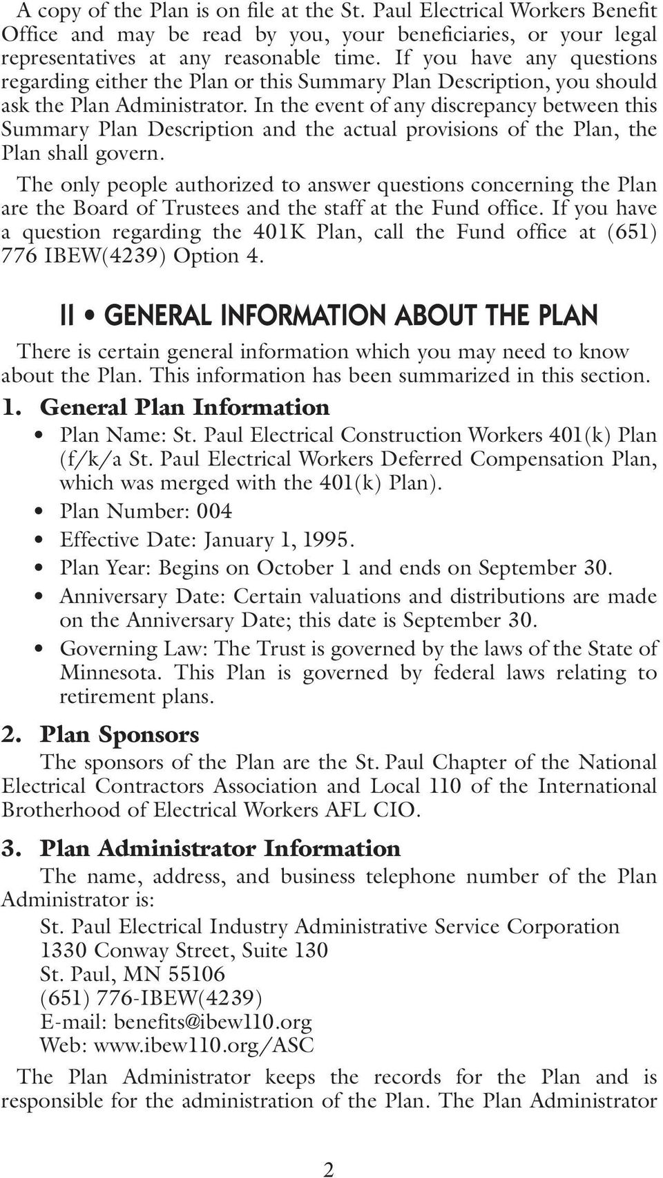 In the event of any discrepancy between this Summary Plan Description and the actual provisions of the Plan, the Plan shall govern.