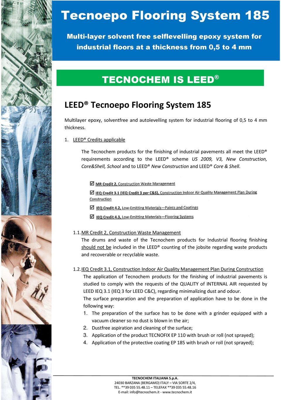 LEED Credits applicable The Tecnochem products for the finishing of industrial pavements all meet the LEED requirements according to the LEED scheme US 2009, V3, New Construction, Core&Shell, School