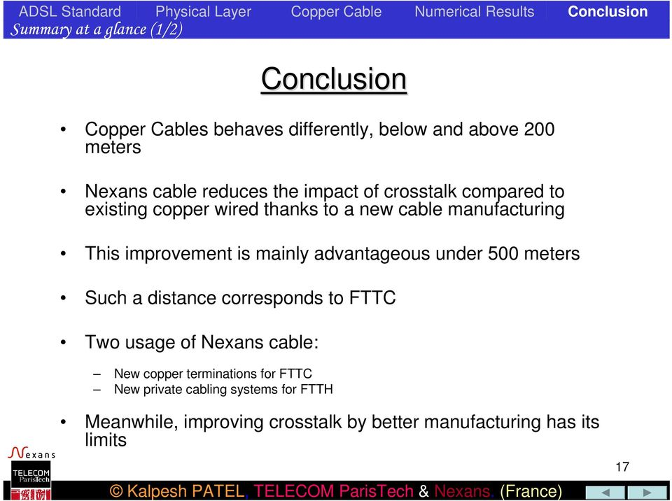 advantageous under 500 meters Such a distance corresponds to FTTC Two usage of Nexans cable: New copper