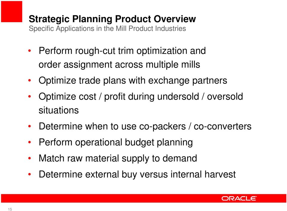 Optimize cost / profit during undersold / oversold situations Determine when to use co-packers / co-converters