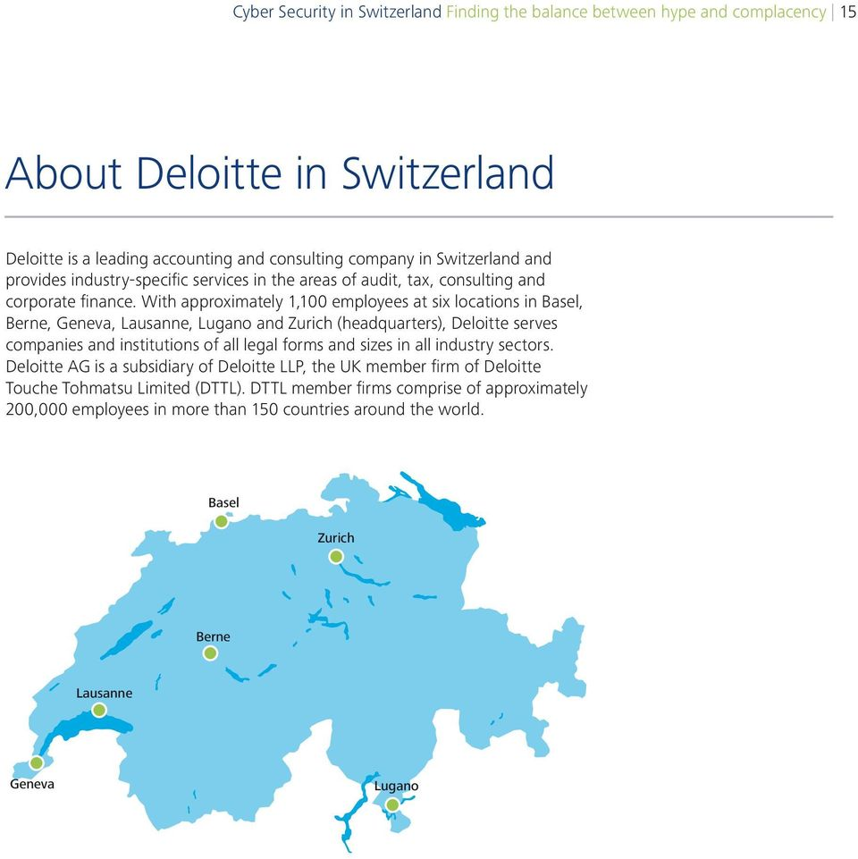 With approximately 1,100 employees at six locations in Basel, Berne, Geneva, Lausanne, Lugano and Zurich (headquarters), Deloitte serves companies and institutions of all legal forms and