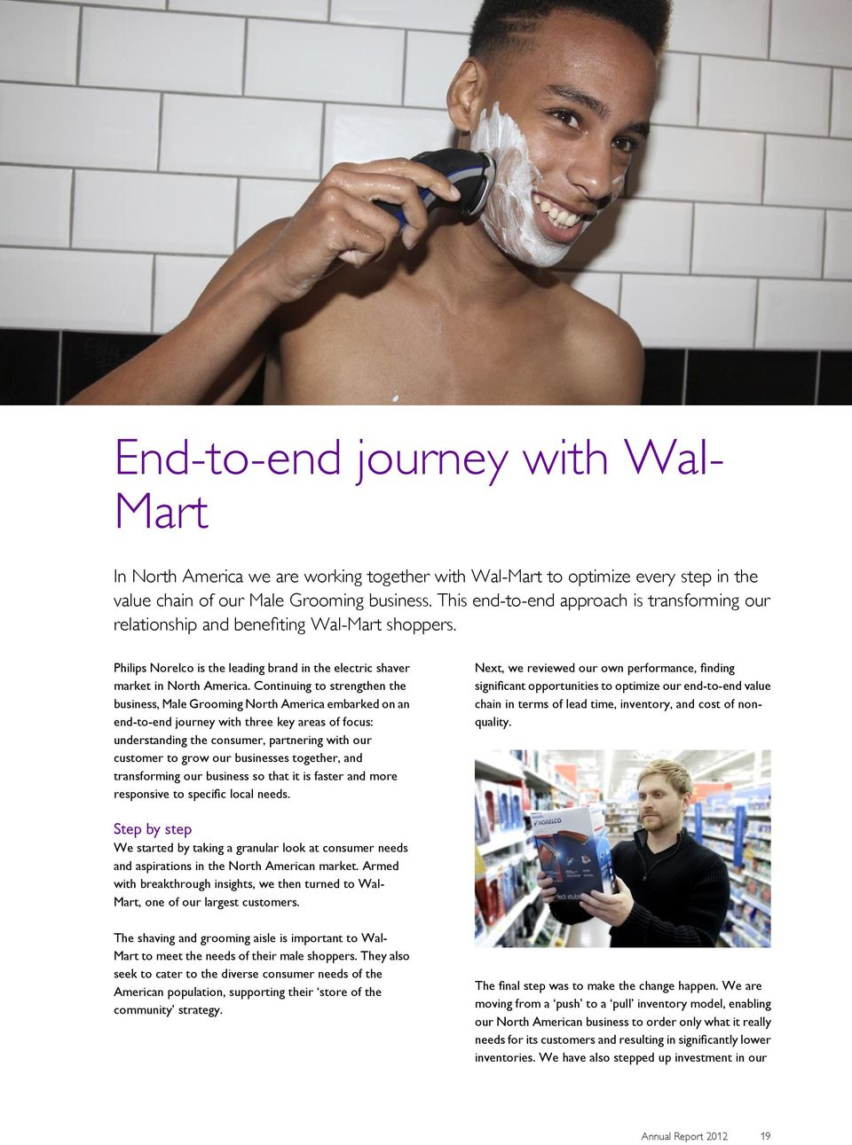 Continuing to strengthen the business, Male Grooming North America embarked on an end-to-end journey with three key areas of focus: understanding the consumer, partnering with our customer to grow