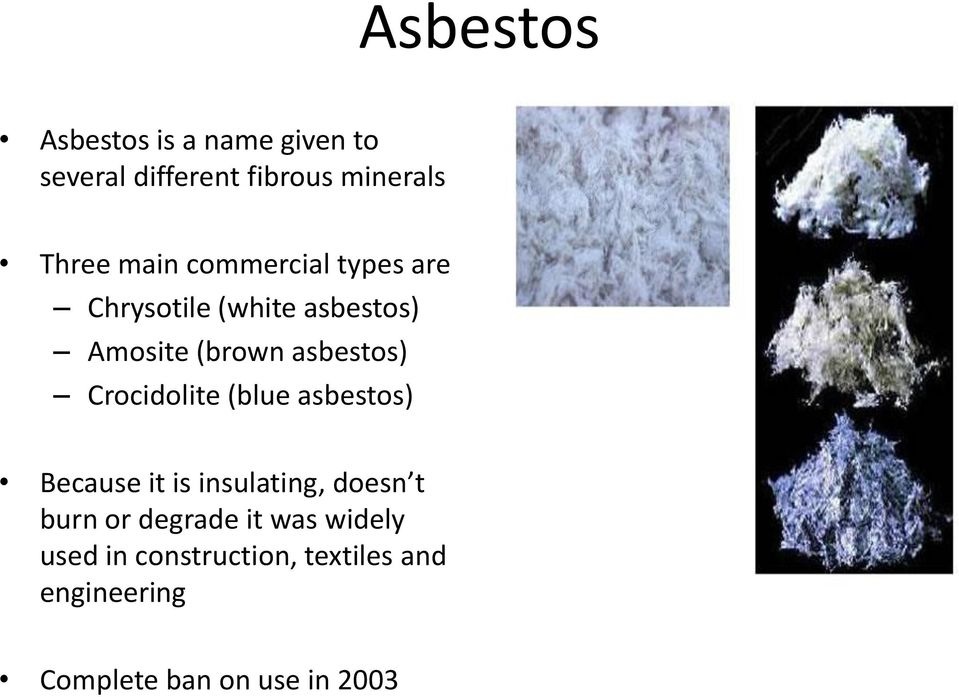 Crocidolite (blue asbestos) Because it is insulating, doesn t burn or degrade it