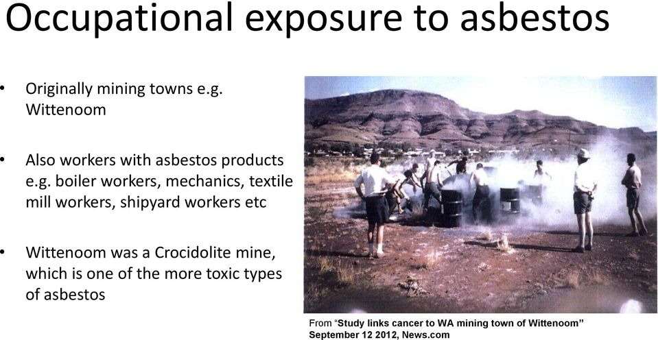 a Crocidolite mine, which is one of the more toxic types of asbestos From Study links