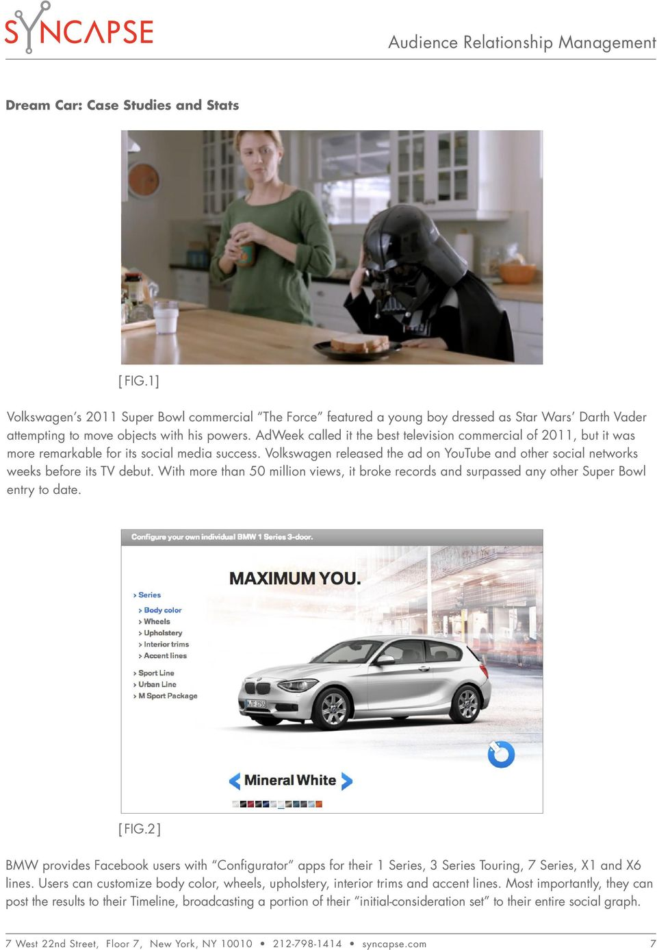 Volkswagen released the ad on YouTube and other social networks weeks before its TV debut. With more than 50 million views, it broke records and surpassed any other Super Bowl entry to date. [ Fig.