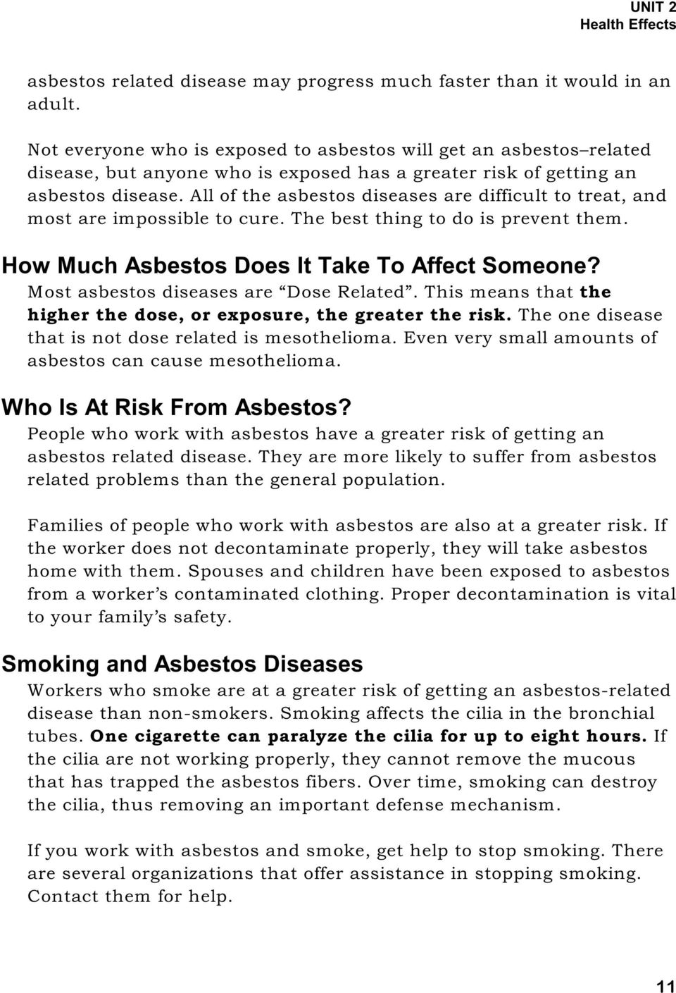 All of the asbestos diseases are difficult to treat, and most are impossible to cure. The best thing to do is prevent them. How Much Asbestos Does It Take To Affect Someone?
